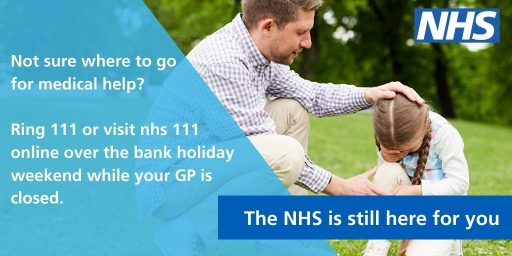 Image of man comforting child Text: not sure wehre to go for medical help? ring 111 or visit nhs 111 online over the bank holiday weekend while your GP is closed.