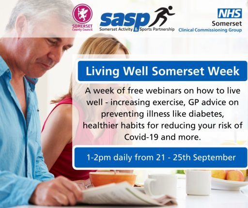 Text reads: Living Well Somerset Week. A week of free webinars on how to live well - increasing exercise, GP advice on preventing illness like diabetes, healthier habits for reducing your risk of Covid-19 and more. 1-2pm daily from 21 to 25 of September.
