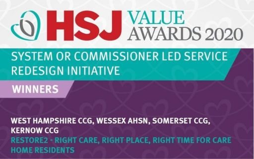 HSJ Value awards 2020 logo. Text reads: system or commissioner led service rediesgn initiative winners. West hampshure ccg, wessex ahsn, somerset ccg, kernow ccg. Restore2 - right care, right place, right time for care home residents.