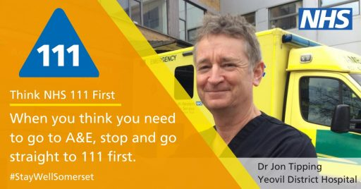 When you think you need to go A&E, stop and go to staight to 111 first. image of jon tipping, yeovil hospital